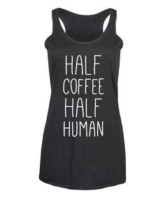 Black 'Half Coffee Half Human' Racerback Tank - Women