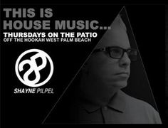 """Shayne Pilpel """"This is House Music"""" Thursdays -- On the Patio on Clematis Tech House Music, Clematis, Patio, Terrace"""