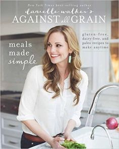 Danielle Walker's Against All Grain: Meals Made Simple: Gluten-Free, Dairy-Free, and Paleo Recipes to Make Anytime by Danielle Walker - Victory Belt Publishing Simple Cookbook, Paleo Cookbook, Easy Food To Make, Make It Simple, Paleo Recipes, Real Food Recipes, Free Recipes, Disney Recipes, Paleo Meals