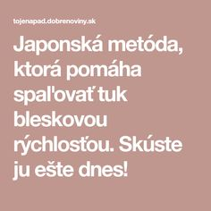 Japonská metóda, ktorá pomáha spaľovať tuk bleskovou rýchlosťou. Skúste ju ešte dnes! Beauty Detox, Tabata, Alternative Medicine, Excercise, Holidays And Events, Keto Recipes, Health Fitness, Lose Weight, Good Things
