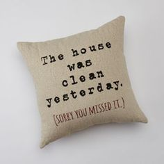 """""""The House Was Clean Yesterday"""" Decorative Pillow"""