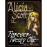 Alicia Scott Is Forever Twenty-One (The Alicia Scott Series (Book One)) (Kindle Edition)By Macey Watterson