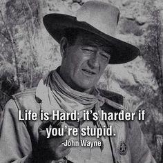 John Wayne -- life is hard; it's harder if you're stupid.