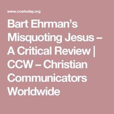 Bart Ehrman's Misquoting Jesus – A Critical Review | CCW – Christian Communicators Worldwide