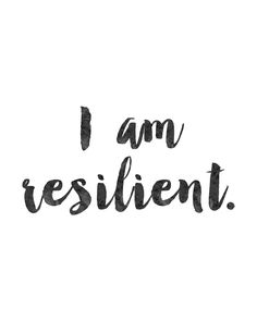 I am resilient.