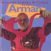 livre : Découvre la magie des objets avec ARMAN