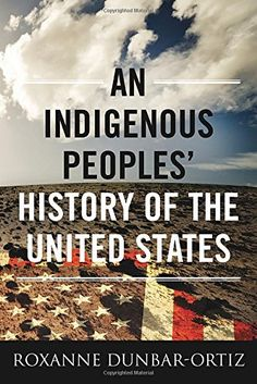 """An Indigenous Peoples' History of the United States............It makes you sad and angry, that the """"White Man"""" had no honor when he would enter into Treaty with the Indian. They did this the Americas, Australia, China, etc. etc.; the list goes on, and now they are doing it in the Middle East!!"""