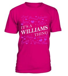 """# Its a WILLIAMS Thing - Name Shirts .    It's a WILLIAMS Thing Name ShirtsSpecial Offer, not available anywhere else!Available in a variety of styles and colorsBuy yours now before it is too late! Secured payment via Visa / Mastercard / Amex / PayPal / iDeal How to place an order  Choose the model from the drop-down menu Click on """"Buy it now"""" Choose the size and the quantity Add your delivery address and bank details And that's it!"""