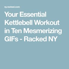 Your Essential Kettlebell Workout in Ten Mesmerizing GIFs - Racked NY