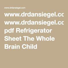 www.drdansiegel.com pdf Refrigerator Sheet The Whole Brain Child