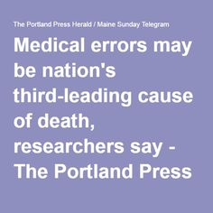 What needs to be done is to study patterns. Medical errors may be nation's third-leading cause of death, researchers say - The Portland Press Herald / Maine Sunday Telegram
