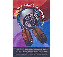 Will the Circle be Unbroken?: Aboriginal Communities, Restorative Justice, and the Challenges of Conflict and Change