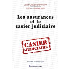 Les assurances et le casier judiciaire par Jean Claude Bernheim, criminologue, Groupéditions