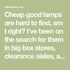 Cheap good lamps are hard to find, am I right? I've been on the search for them in big box stores, clearance aisles, antique shops, and thrift stores all over the midwest, and I'm still lighting most of my living room with clamp lights. If you're in the same boat, I have been scheming schemes. Here are five lamps you can handmake.