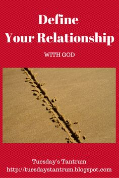 Tuesday's Tantrum: Define Your Relationship with God
