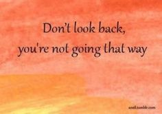 Don't look back .......