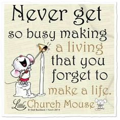 Never get to busy