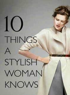 WHAT EVERY WOMAN NEEDS: STYLING 101: 10 THINGS EVERY STYLISH WOMAN KNOWS