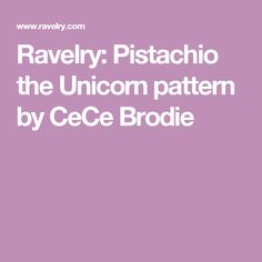 Ravelry: Pistachio the Unicorn pattern by CeCe Brodie