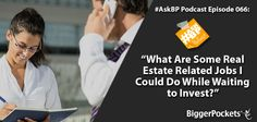 #AskBP 066: What Are Some Real Estate Related Jobs I Could Do While Waiting to Invest?