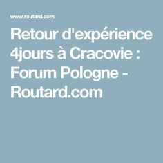 Retour d'expérience 4jours à Cracovie : Forum Pologne - Routard.com Experience, Direction, Trips, Landscapes, Europe, Travel, Krakow, Poland, Vacation