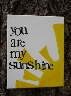 "8x10 ""you are my sunshine"" hand painted, hand stamped. $20.00, via Etsy."