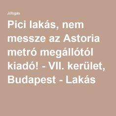 Pici lakás, nem messze az Astoria metró megállótól kiadó! - VII. kerület, Budapest - Lakás