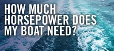 """Whether you're buying a new boat or simply a new engine, you'll probably end up asking yourself one very frank question: """"How much horsepower does my boat need?"""" The answer to that question can vary widely depending on what your vessel is being used for and how much you actually have to spend on an engine. We provide you with the full picture so that you can make an informed decision about which boat engine to choose and how much horsepower is required for your boat!"""