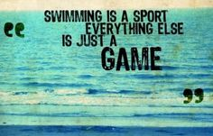 That`s what I tell people who say swimming is for non-athletes