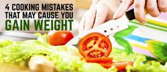 Four Cooking Mistakes That May Cause You To Gain Weight