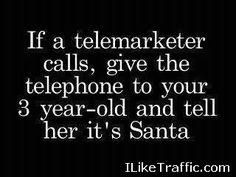 That is cruel and unusal punishment... I almost pity the telemarketer... :D