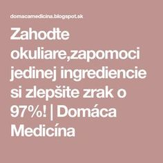 Zahoďte okuliare,zapomoci jedinej ingrediencie si zlepšite zrak o 97%! | Domáca Medicína Dieta Detox, Yoga Routine, Healthy Drinks, Home Remedies, Life Is Good, Food And Drink, Health Fitness, Beauty, Nordic Interior