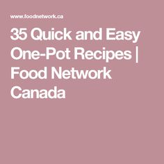 35 Quick and Easy One-Pot Recipes | Food Network Canada