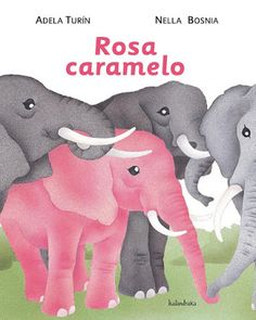 Rosa caramelo de Adela Turín e Nella Bosnia. Childhood Education, Kids Education, Del Conte, Feminist Books, African Elephant, Pink Elephant, Children's Literature, Bosnia, Book Design
