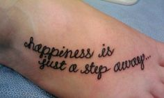 Cute quote and script. If my feet weren't already tattooed I might consider it.
