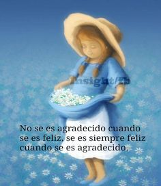 〽️ No se es agradecido cuando se es feliz, se es siempre feliz cuando se es agradecido.