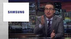 John Oliver details all the ways Samsung products will probably ruin your life