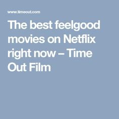 The best feelgood movies on Netflix right now – Time Out Film