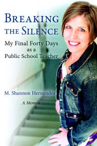 Breaking The Silence My Final Forty Days as a Public School Teacher by M. Shannon Hernandez