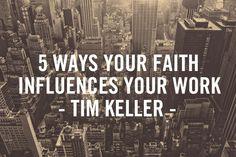 5 Ways Your Faith Influences Your Work – Tim Keller