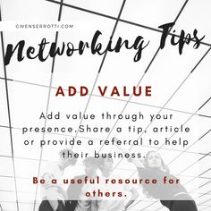 Networking Tips: Add value through your presence. Share a tip, article or provide a referral to help their business. Be a useful resource for others. Business Goals, Business Planning, Business Tips, Online Business, Online Coaching, Time Management, Business Marketing, Social Media, Ads