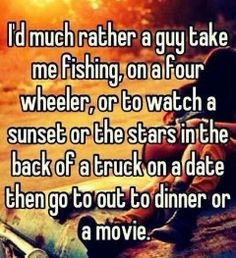 Totally true and i would rather do that anyday then a dinner or movie date!
