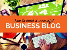 How To Build A Successful Business Blog (a Getting Started Guide) - @rebekahradice
