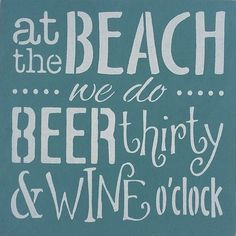 Beer thirty and Wine o'clock
