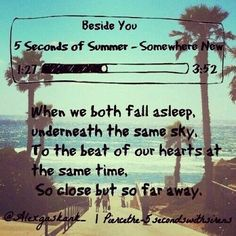 Beside You - 5 Seconds Of Summer (You're a liar if you said you didn't play this in your head reading the words) 5sos Songs, 5sos Lyrics, Music Lyrics, Lyric Art, 5 Seconds Of Summer Lyrics, So Far Away, Second Of Summer, Summer 3, 1d And 5sos