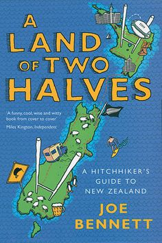 Book: A Land of Two Halves, by Joe Bennett. Hitching around both the intriguingly named North and South Islands, with an eye for oddity and a taste for conversation, Bennett began to remind himself of the reasons New Zealand is quietly seducing the rest of the world.