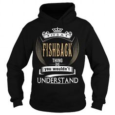 I Love  FISHBACK  Its a FISHBACK Thing You Wouldnt Understand  T Shirt Hoodie Hoodies YearName Birthday Shirts & Tees