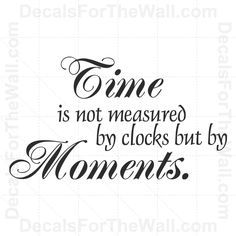 wall Quotes Sweets - Time is Not Measured by Clocks but Moments Wall Decal Vinyl Quote Saying Time Quotes Clock, Time Quotes Life, Family Time Quotes, Clocks Quotes, Quotes About Time, Time Sayings, Family Quotes And Sayings, Moment Quotes, Wall Sayings