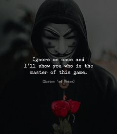 Ignore me once and I'll show you who is the master of this game. Photo by: Ahm… Ignore me once. Dark Quotes, Wisdom Quotes, True Quotes, Motivational Quotes, Inspirational Quotes, Status Quotes, Karma Quotes Truths, Empathy Quotes, Silence Quotes