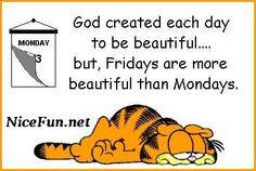 Garfield...Fridays are more Beautiful than Mondays!